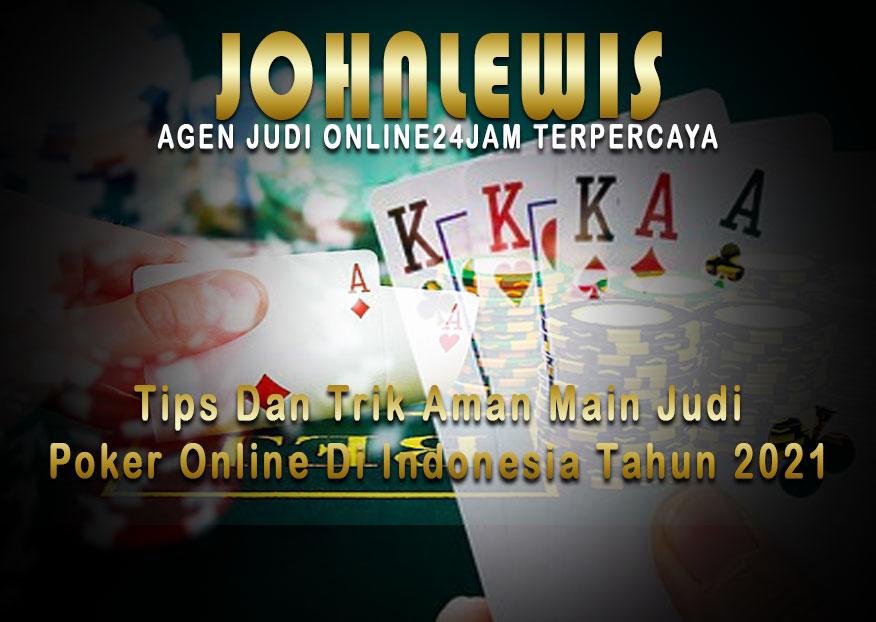 Tips Dan Trik Aman Main Judi Poker Online Di Indonesia Tahun 2021